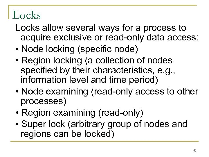 Locks allow several ways for a process to acquire exclusive or read-only data access: