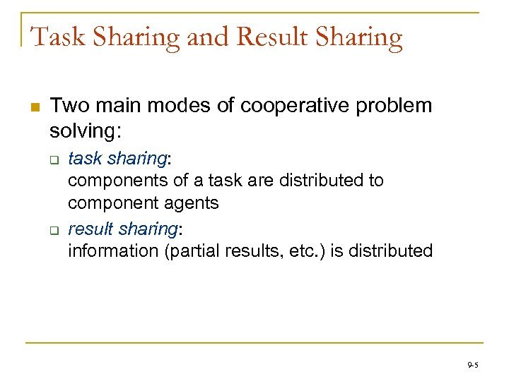 Task Sharing and Result Sharing n Two main modes of cooperative problem solving: q
