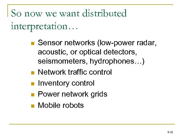 So now we want distributed interpretation… n n n Sensor networks (low-power radar, acoustic,