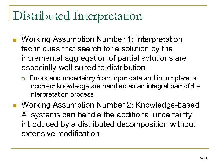 Distributed Interpretation n Working Assumption Number 1: Interpretation techniques that search for a solution