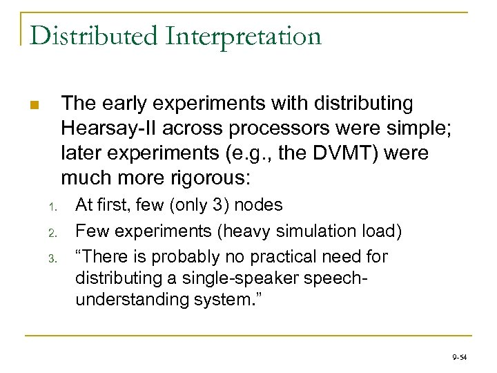 Distributed Interpretation The early experiments with distributing Hearsay-II across processors were simple; later experiments