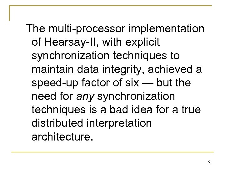 The multi-processor implementation of Hearsay-II, with explicit synchronization techniques to maintain data integrity, achieved