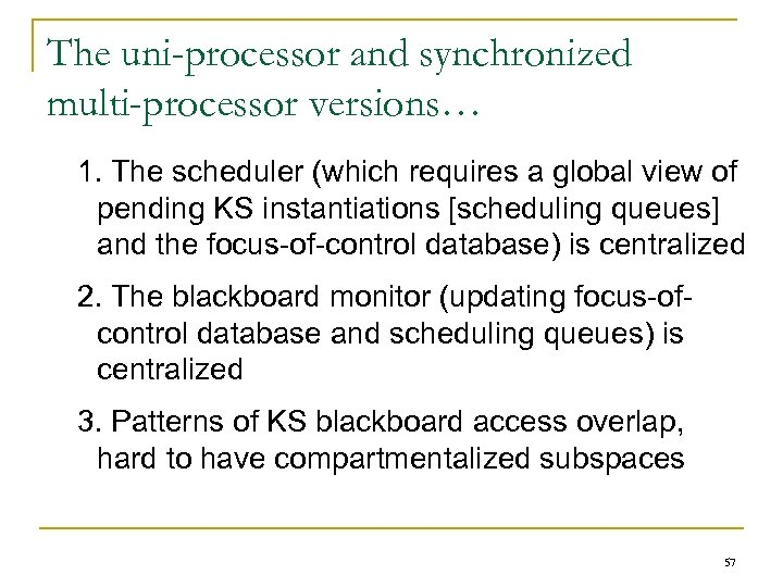 The uni-processor and synchronized multi-processor versions… 1. The scheduler (which requires a global view