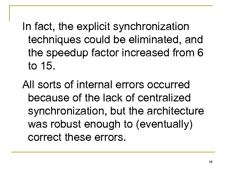 In fact, the explicit synchronization techniques could be eliminated, and the speedup factor increased
