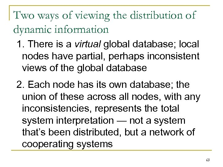 Two ways of viewing the distribution of dynamic information 1. There is a virtual