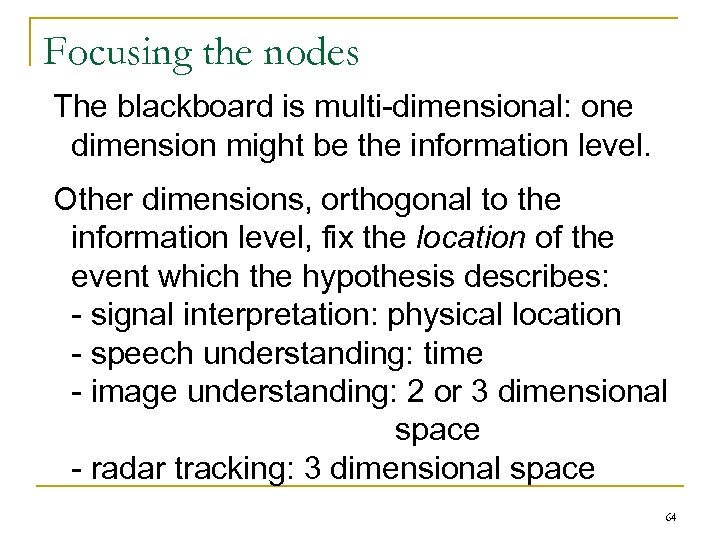 Focusing the nodes The blackboard is multi-dimensional: one dimension might be the information level.