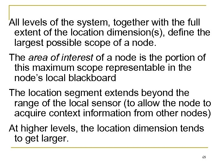 All levels of the system, together with the full extent of the location dimension(s),