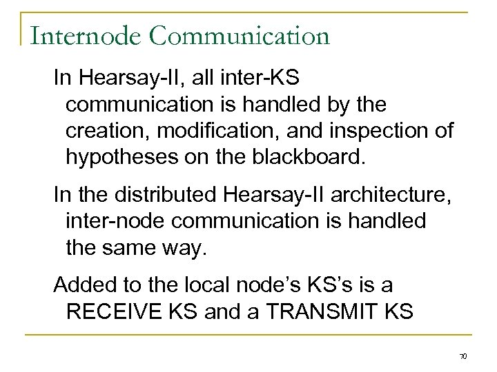Internode Communication In Hearsay-II, all inter-KS communication is handled by the creation, modification, and
