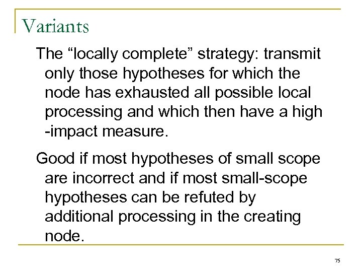 """Variants The """"locally complete"""" strategy: transmit only those hypotheses for which the node has"""