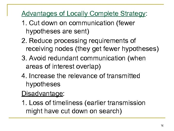 Advantages of Locally Complete Strategy: 1. Cut down on communication (fewer hypotheses are sent)