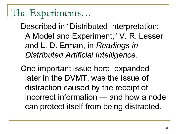 "The Experiments… Described in ""Distributed Interpretation: A Model and Experiment, "" V. R. Lesser"