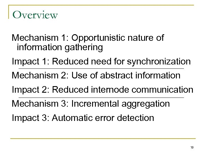 Overview Mechanism 1: Opportunistic nature of information gathering Impact 1: Reduced need for synchronization