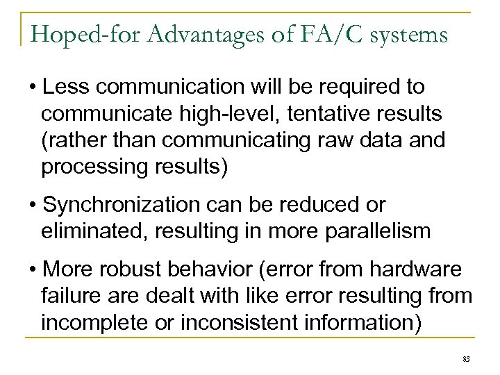 Hoped-for Advantages of FA/C systems • Less communication will be required to communicate high-level,