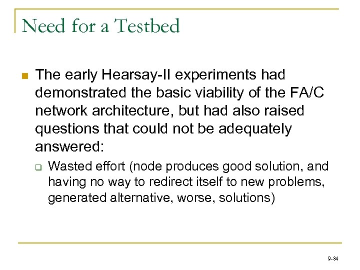 Need for a Testbed n The early Hearsay-II experiments had demonstrated the basic viability