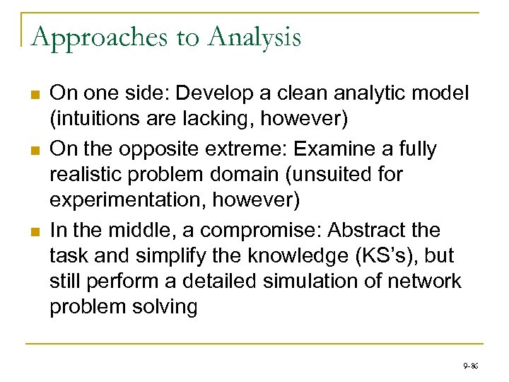 Approaches to Analysis n n n On one side: Develop a clean analytic model