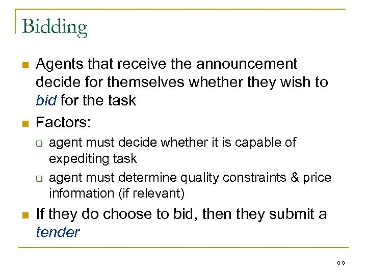 Bidding n n Agents that receive the announcement decide for themselves whether they wish