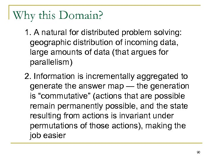 Why this Domain? 1. A natural for distributed problem solving: geographic distribution of incoming