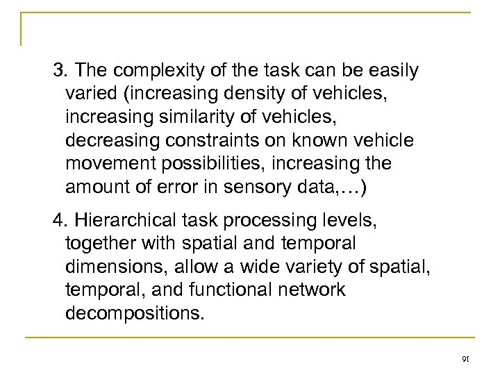3. The complexity of the task can be easily varied (increasing density of vehicles,