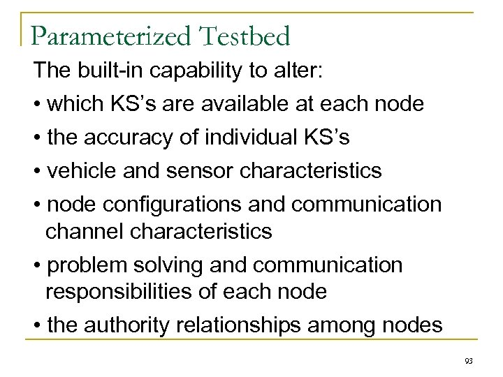 Parameterized Testbed The built-in capability to alter: • which KS's are available at each
