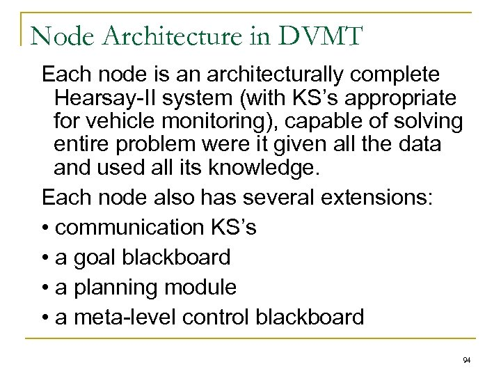 Node Architecture in DVMT Each node is an architecturally complete Hearsay-II system (with KS's