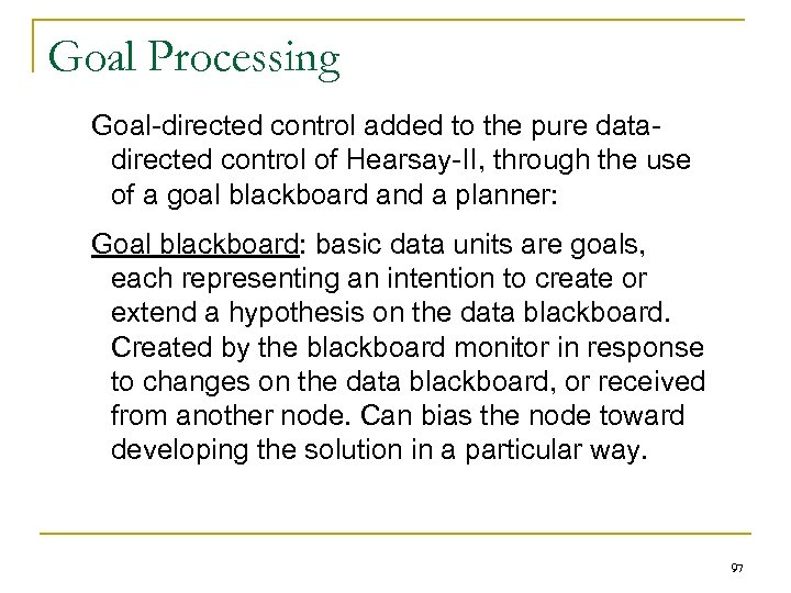 Goal Processing Goal-directed control added to the pure datadirected control of Hearsay-II, through the