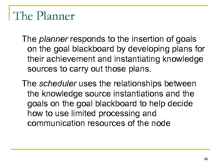 The Planner The planner responds to the insertion of goals on the goal blackboard