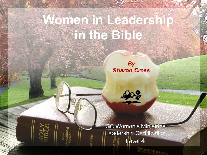 Women in Leadership in the Bible By Sharon Cress GC Women's Ministries Leadership Certification