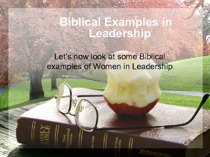 Biblical Examples in Leadership Let's now look at some Biblical examples of Women in