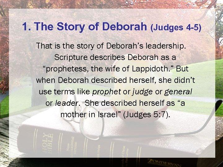 1. The Story of Deborah (Judges 4 -5) That is the story of Deborah's
