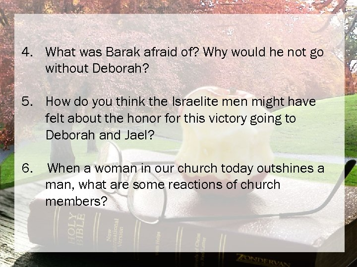 4. What was Barak afraid of? Why would he not go without Deborah? 5.