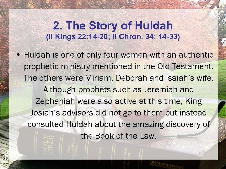 2. The Story of Huldah (II Kings 22: 14 -20; II Chron. 34: 14