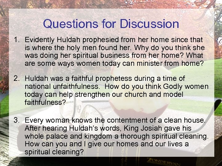 Questions for Discussion 1. Evidently Huldah prophesied from her home since that is where