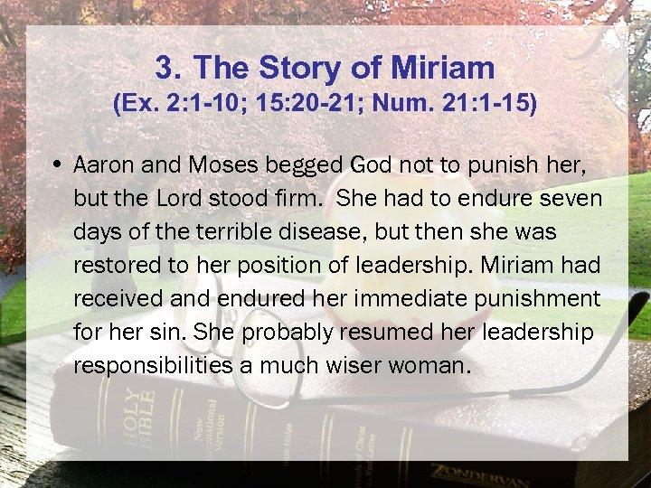 3. The Story of Miriam (Ex. 2: 1 -10; 15: 20 -21; Num. 21: