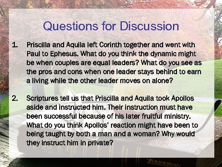 Questions for Discussion 1. Priscilla and Aquila left Corinth together and went with Paul