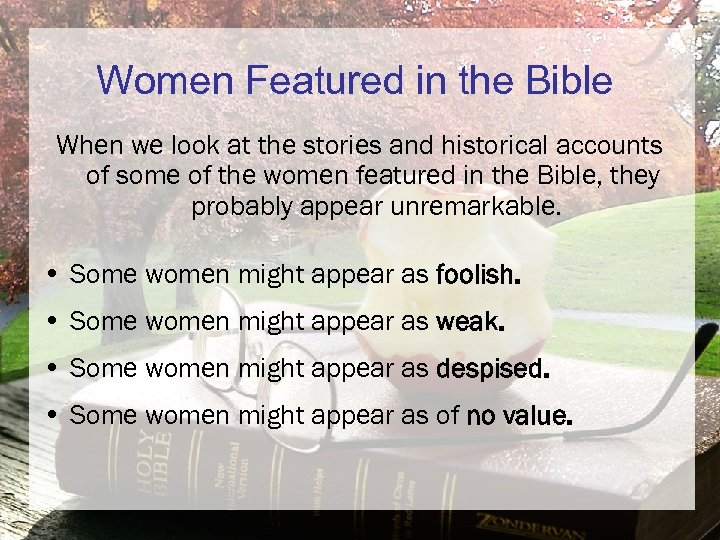 Women Featured in the Bible When we look at the stories and historical accounts