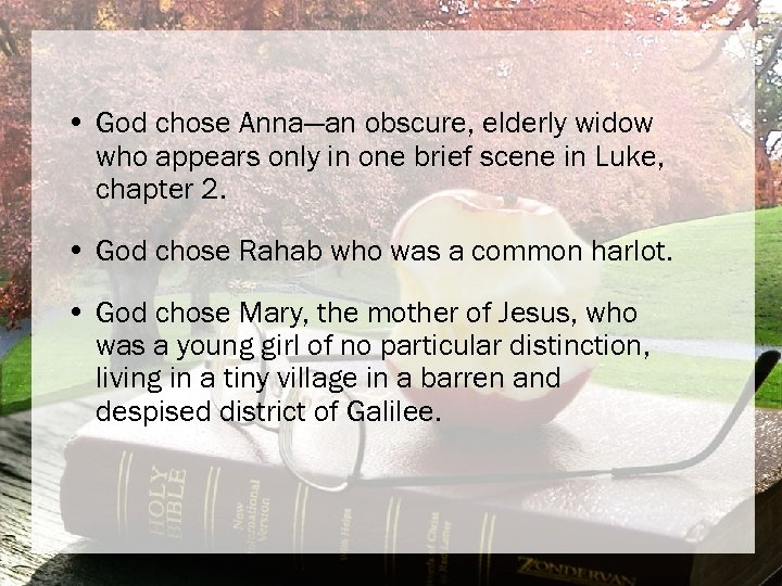• God chose Anna—an obscure, elderly widow who appears only in one brief