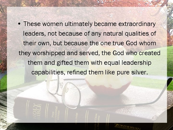 • These women ultimately became extraordinary leaders, not because of any natural qualities