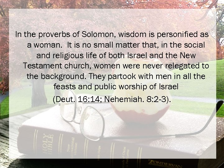 In the proverbs of Solomon, wisdom is personified as a woman. It is no