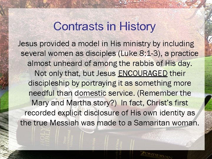 Contrasts in History Jesus provided a model in His ministry by including several women