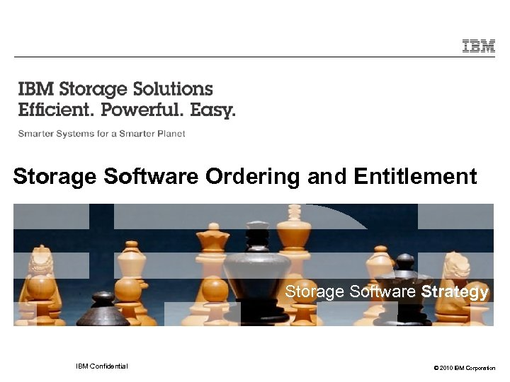 Storage Software Ordering and Entitlement Storage Software Strategy IBM Confidential © 2010 IBM Corporation