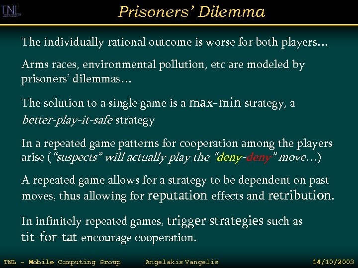 Prisoners' Dilemma The individually rational outcome is worse for both players… Arms races, environmental