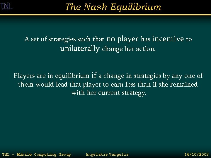 The Nash Equilibrium A set of strategies such that no player has incentive to