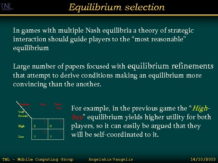 Equilibrium selection In games with multiple Nash equilibria a theory of strategic interaction should