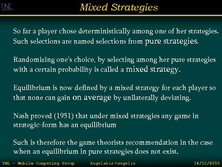 Mixed Strategies So far a player chose deterministically among one of her strategies. Such