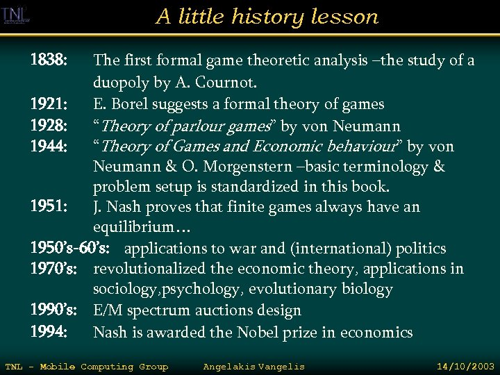 A little history lesson 1838: The first formal game theoretic analysis –the study of