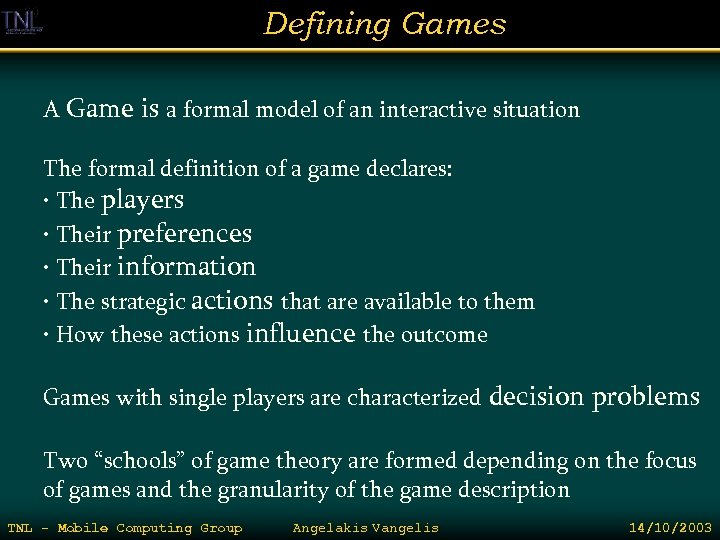 Defining Games A Game is a formal model of an interactive situation The formal