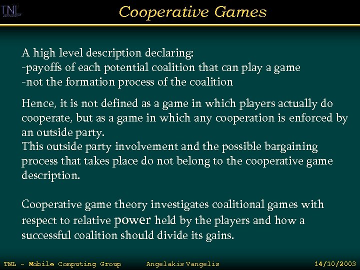 Cooperative Games A high level description declaring: -payoffs of each potential coalition that can