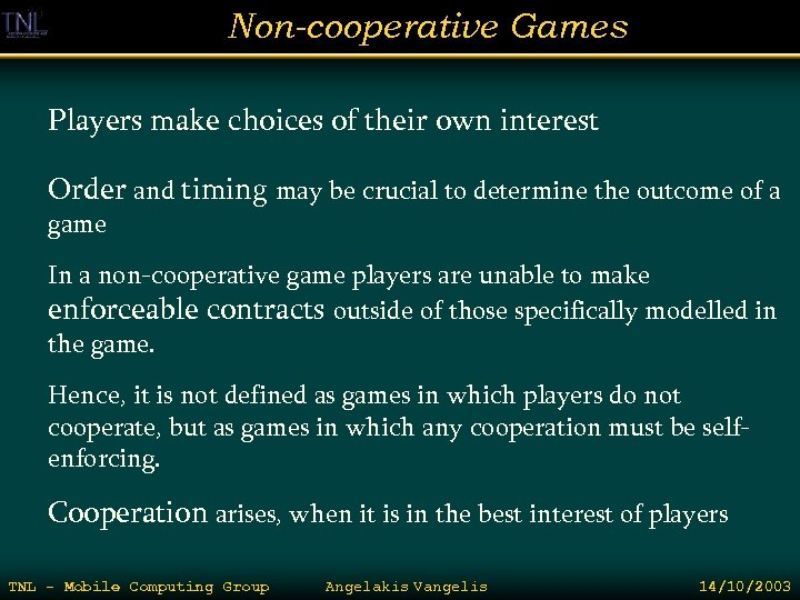 Non-cooperative Games Players make choices of their own interest Order and timing may be