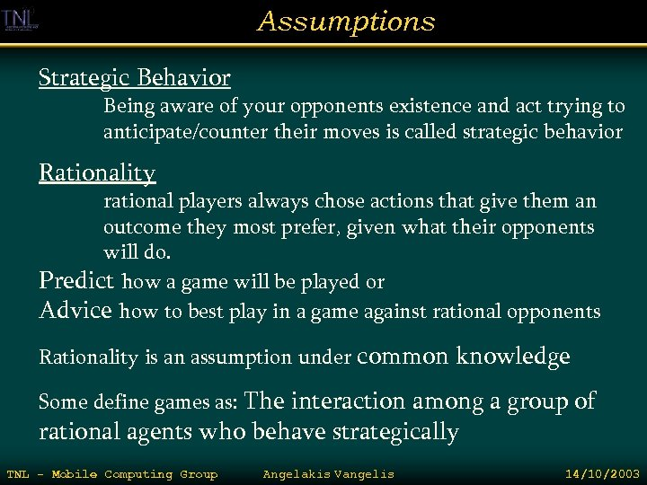 Assumptions Strategic Behavior Being aware of your opponents existence and act trying to anticipate/counter