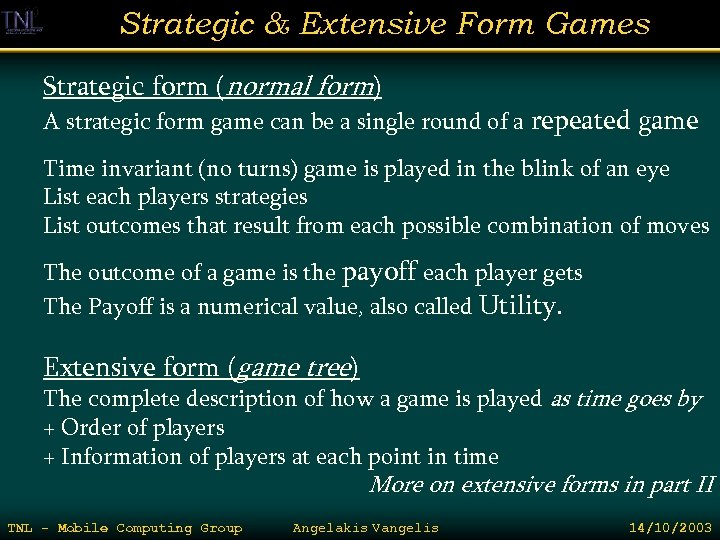 Strategic & Extensive Form Games Strategic form (normal form) A strategic form game can